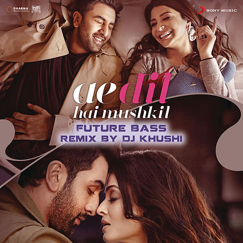 Ae Dil Hai Mushkil (Future Bass Remix By DJ Khushi) [From 'Ae Dil Hai Mushkil'] by Khushi