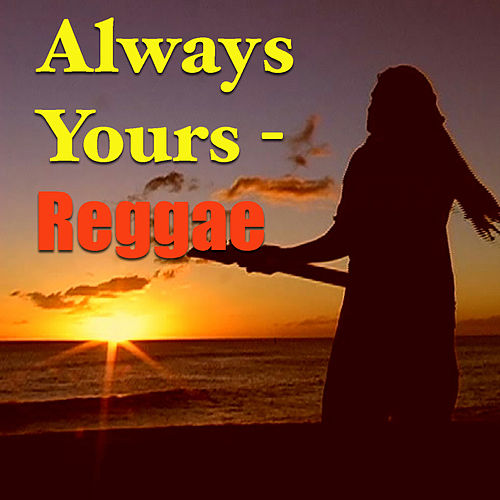 Always Yours - Reggae by Various Artists
