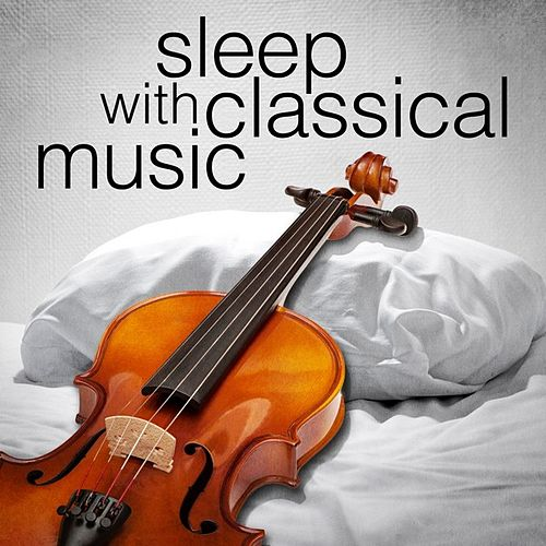 Sleep with Classical Music von Various Artists