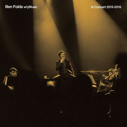 In Concert 2015 - 2016 (with yMusic) (Live) by Ben Folds