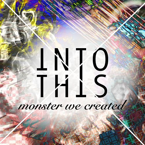 Monster We Created von Into This