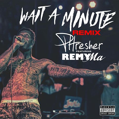 Wait a Minute (Remix) [feat. Remy Ma & 50 Cent] by Phresher