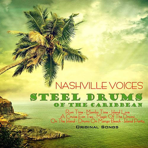 Steel Drums of the Carribean: Original Songs de The Nashville Voices
