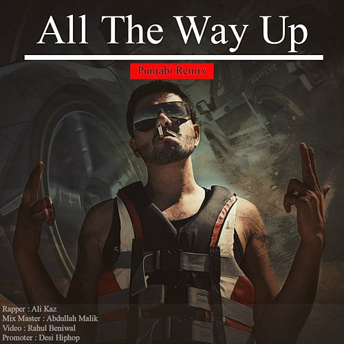 All The Way Up (Punjabi Remix) by Ali Kaz