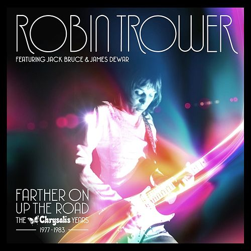 Farther on up the Road: The Chrysalis Years (1977-1983) von Robin Trower