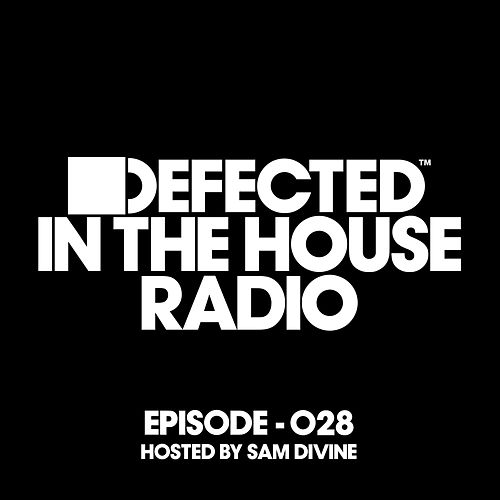 Defected In The House Radio Show Episode 028 (hosted by Sam Divine) [Mixed] de Defected Radio