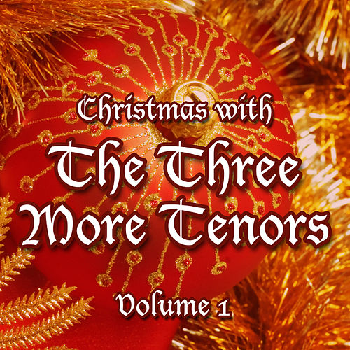Christmas with The Three More Tenors Volume 1 von Three More Tenors