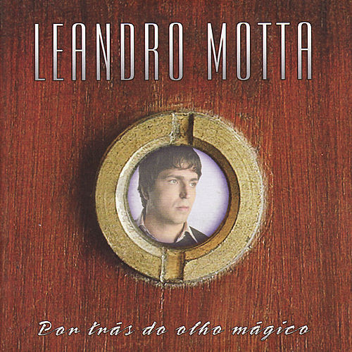 Por trás do olho mágico de Leandro Motta