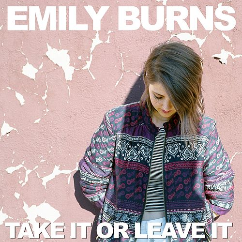 Take It Or Leave It by Emily Burns