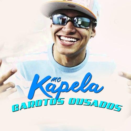Garotos Ousados by MC Kapela