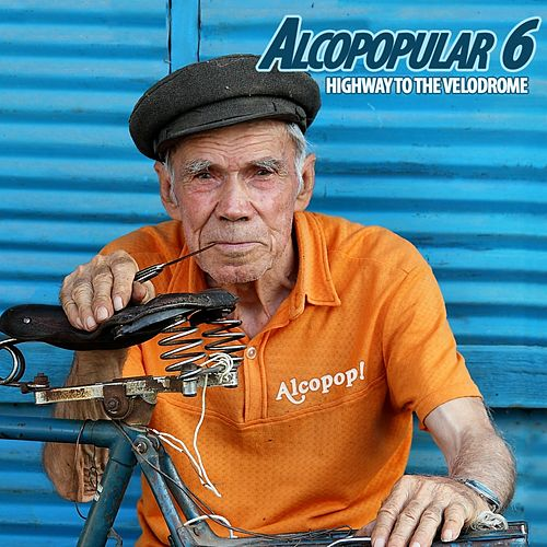 Alcopopular 6: Highway to the Velodrome by Various Artists