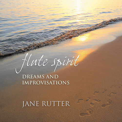 Flute Spirit: Dreams And Improvisations by Jane Rutter