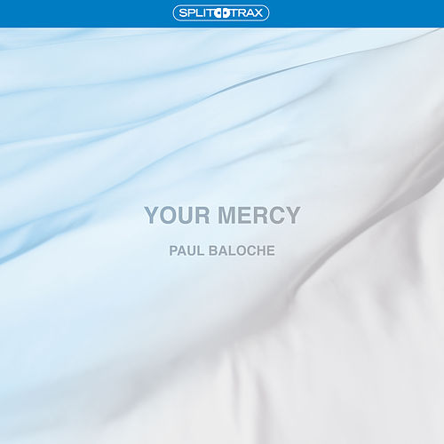 Your Mercy (Split Trax) by Paul Baloche
