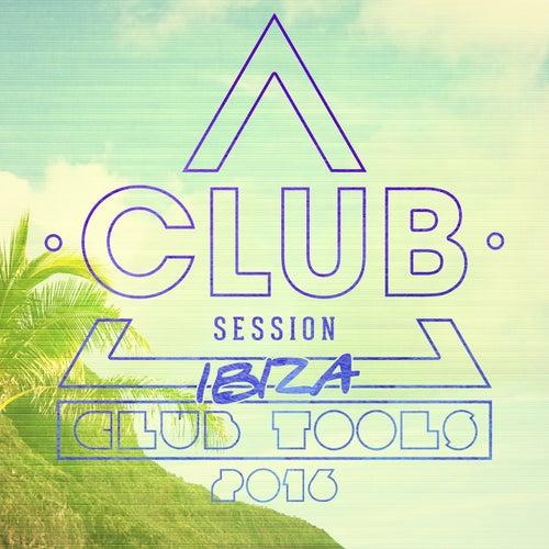 Club Session pres. Ibiza Club Tools 2016 de Various Artists