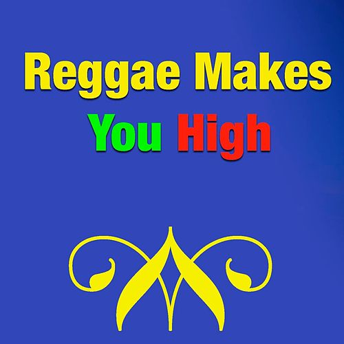 Reggae Makes You High by Various Artists