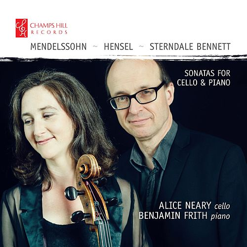 Mendelssohn, Hensel & Sterndale Bennett: Sonatas for Cello & Piano von Benjamin Frith