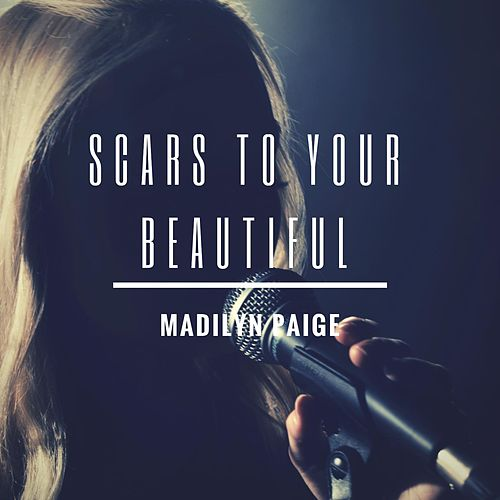 Scars to Your Beautiful by Madilyn Paige