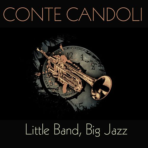 Conte Candoli: Little Band, Big Jazz von Conte Candoli