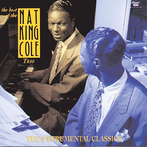 The Best Of The Nat King Cole Trio: Instrumental Classics by Nat King Cole