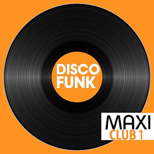 Maxi Club Disco Funk, Vol. 1 (Club Mix, 12' & Rare Disco/Funk EPs) by Various Artists