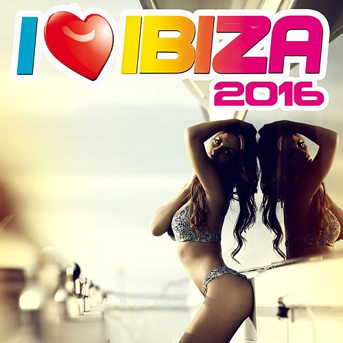 I Love Ibiza 2016 by Various Artists