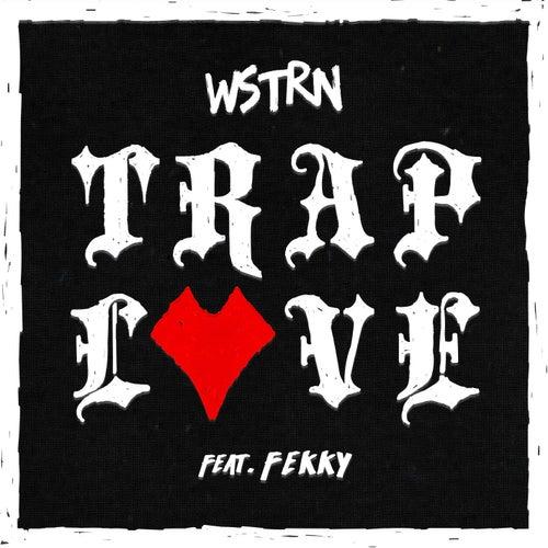 Trap Love (feat. Fekky) de Wstrn