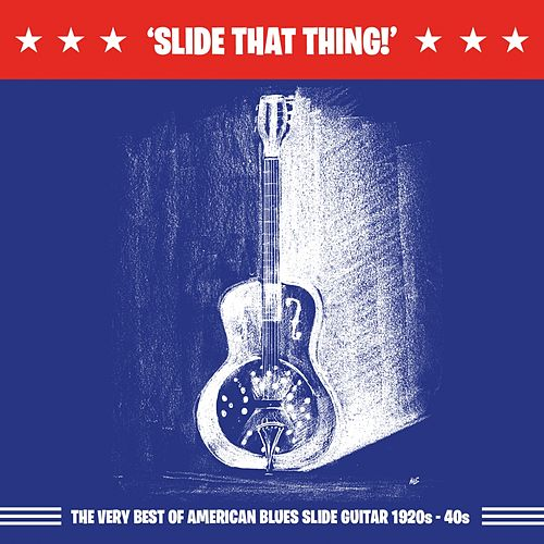 Slide That Thing!: The Very Best of American Blues Slide Guitar 1920s - 40s de Various Artists
