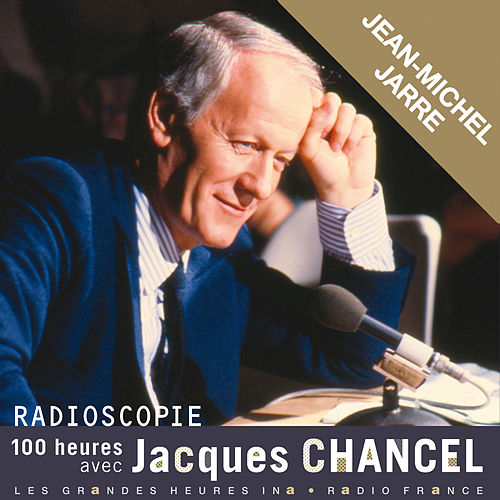 Radioscopie. 100 heures avec Jacques Chancel: Jean-Michel Jarre de Jean-Michel Jarre