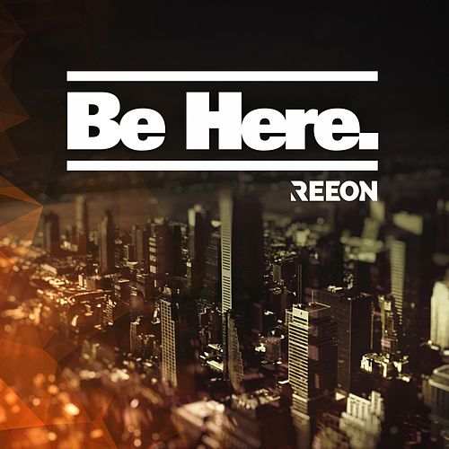 Be Here by Reeon