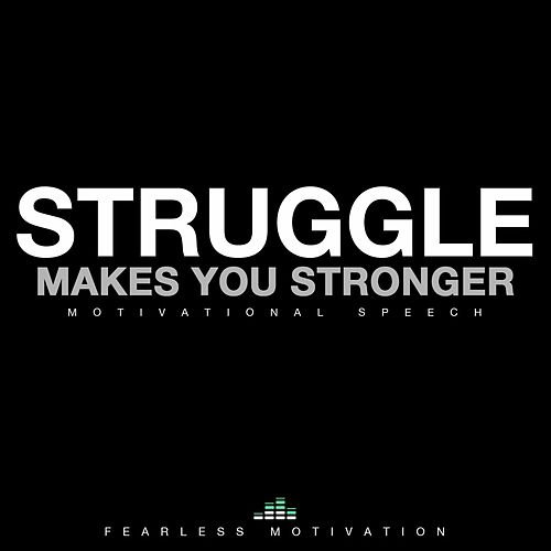 Struggle Makes You Stronger by Fearless Motivation