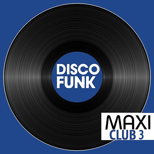 Maxi Club Disco Funk, Vol. 3 (Club Mix, 12' & Rare Disco/Funk EPs) by Various Artists