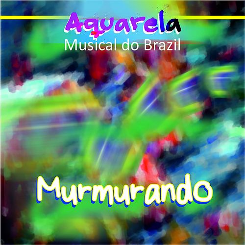 Aquarela Musical do Brazil: Murmurando by Various Artists