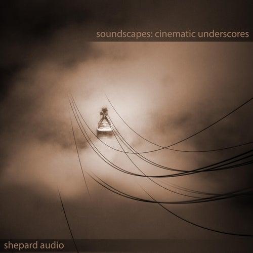 Soundscapes: Cinematic Underscores by Shepard Audio