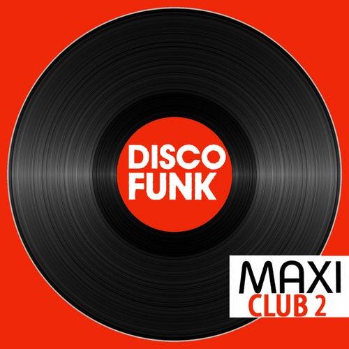 Maxi Club Disco Funk, Vol. 2 (Club Mix, 12' & Rare Disco/Funk EPs) by Various Artists