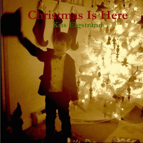 Christmas Is Here by Kris Elgstrand