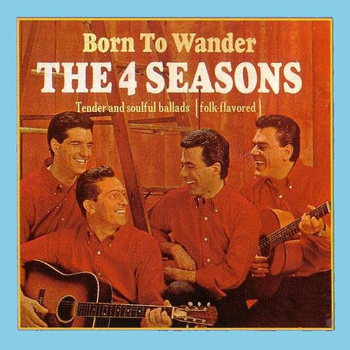 Born to Wander by The Four Seasons