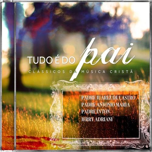 Tudo É Do Pai (Clássicos da Música Cristã) de Various Artists