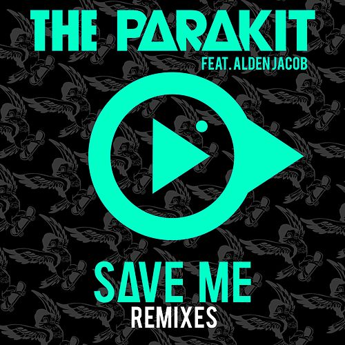 Save Me (feat. Alden Jacob) (Remixes) de The Parakit