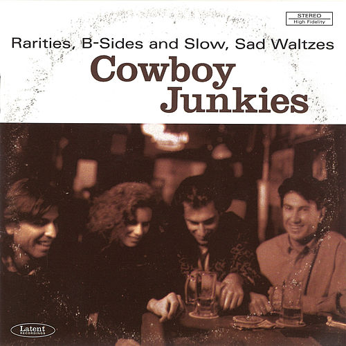 Rarities, B-Sides and Slow, Sad Waltzes by Cowboy Junkies