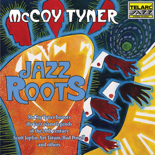 Jazz Roots: McCoy Tyner Honors Jazz Piano Legends of the 20th Century by McCoy Tyner