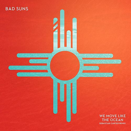 We Move Like the Ocean (Sebastian Carter) von Bad Suns