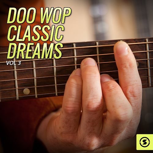 Doo Wop Classic Dreams, Vol. 3 von Various Artists