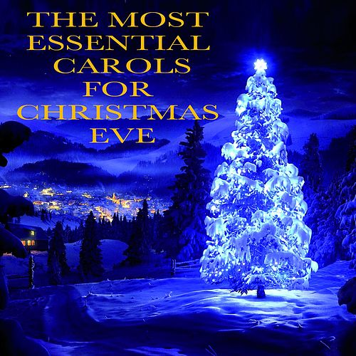 The Most Essential Carols for Christmas Eve von Various Artists