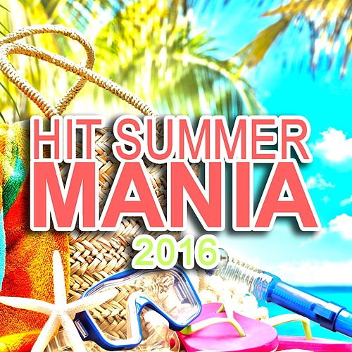Hit Summer Mania 2016 di Various Artists