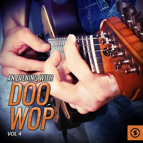 An Evening with Doo Wop, Vol. 4 by Various Artists