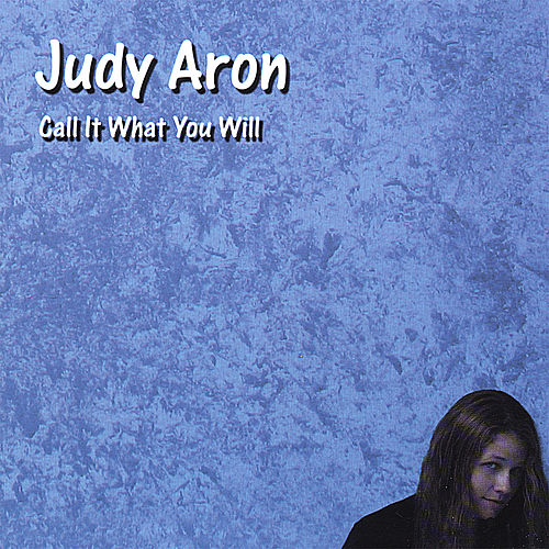 Call It What You Will by Judy Aron