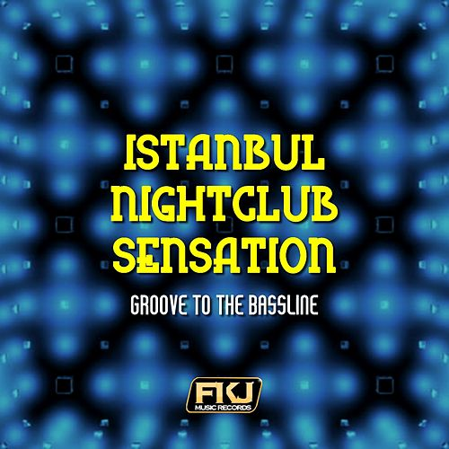 Istanbul Nightclub Sensation (Groove to the Bassline) di Various Artists