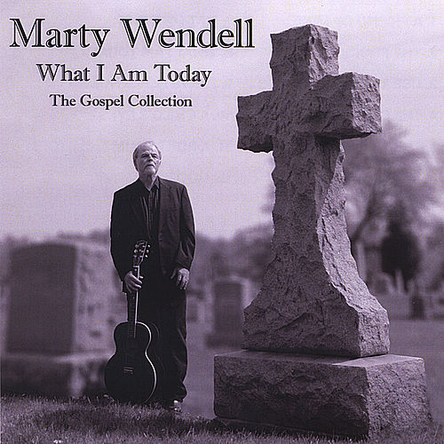 What I Am Today - the Gospel Collection de Marty Wendell