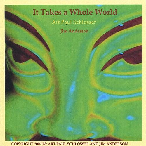It Takes A Whole World by Art Paul Schlosser