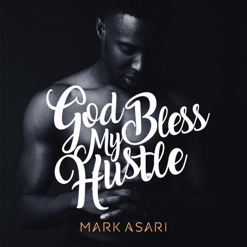 God Bless My Hustle by Mark Asari